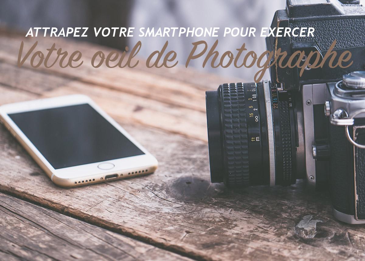 Read more about the article Attrapez votre smartphone pour exercer votre oeil de photographe !!!