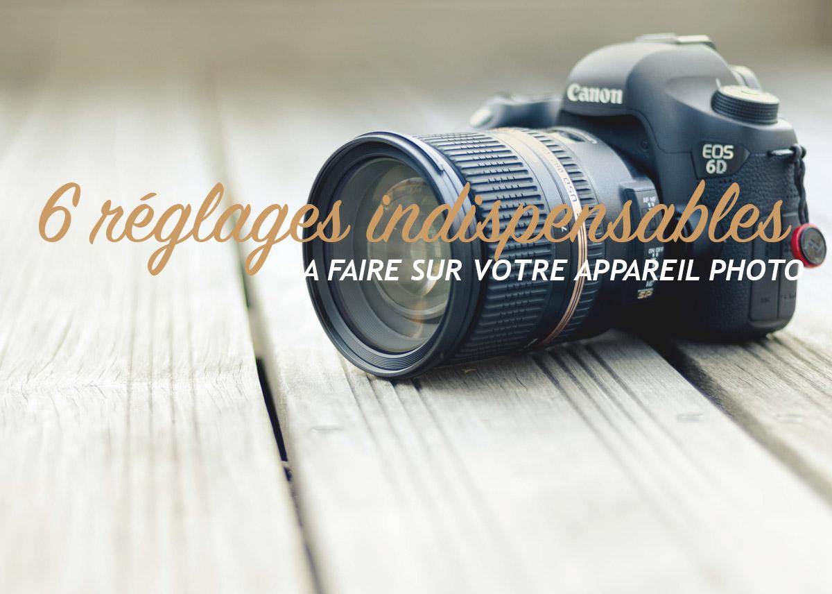 6 réglages photos indispensables pour votre appareil photo