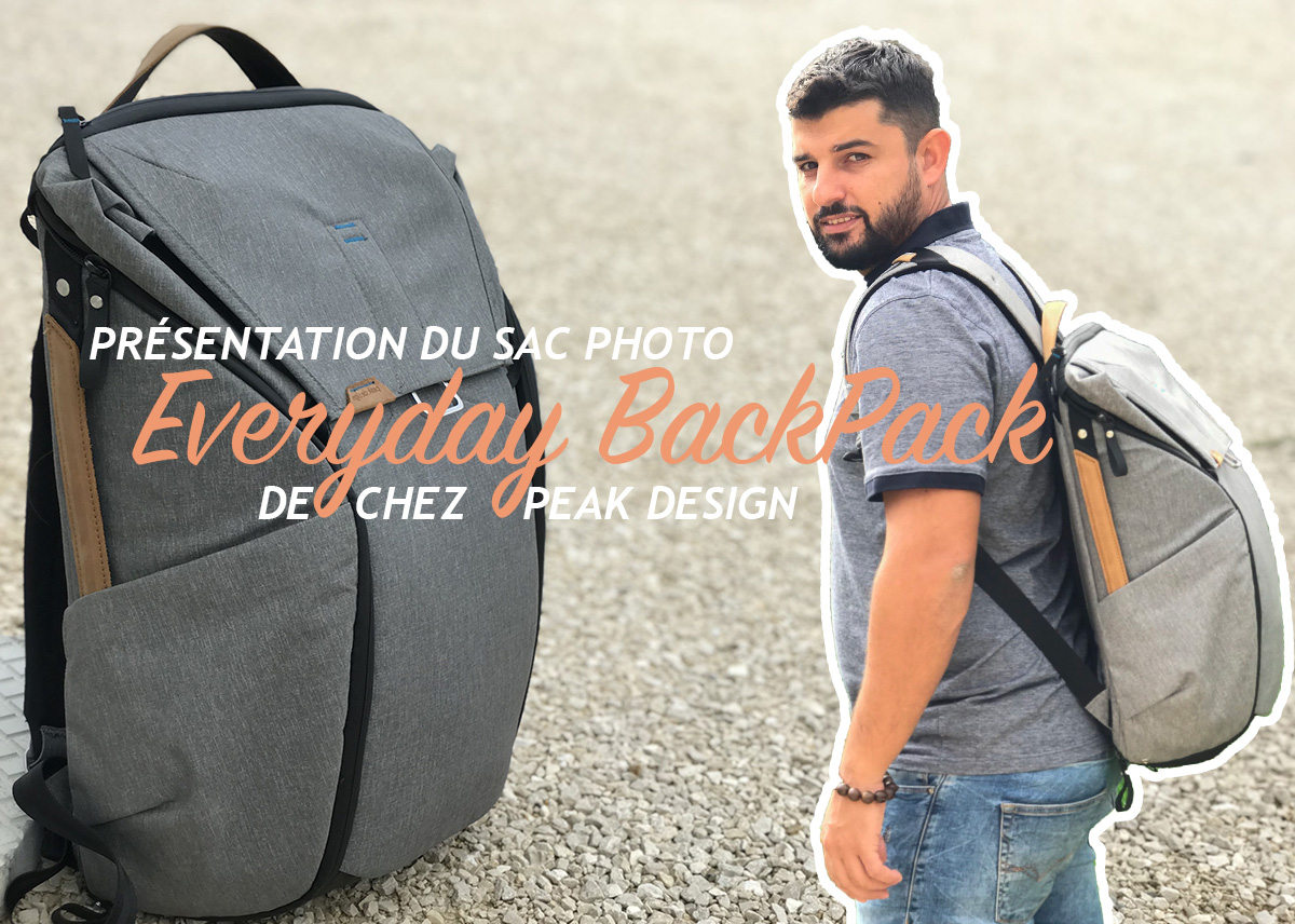 Everyday BackPack Peak Design – Un sac photo surprenant !