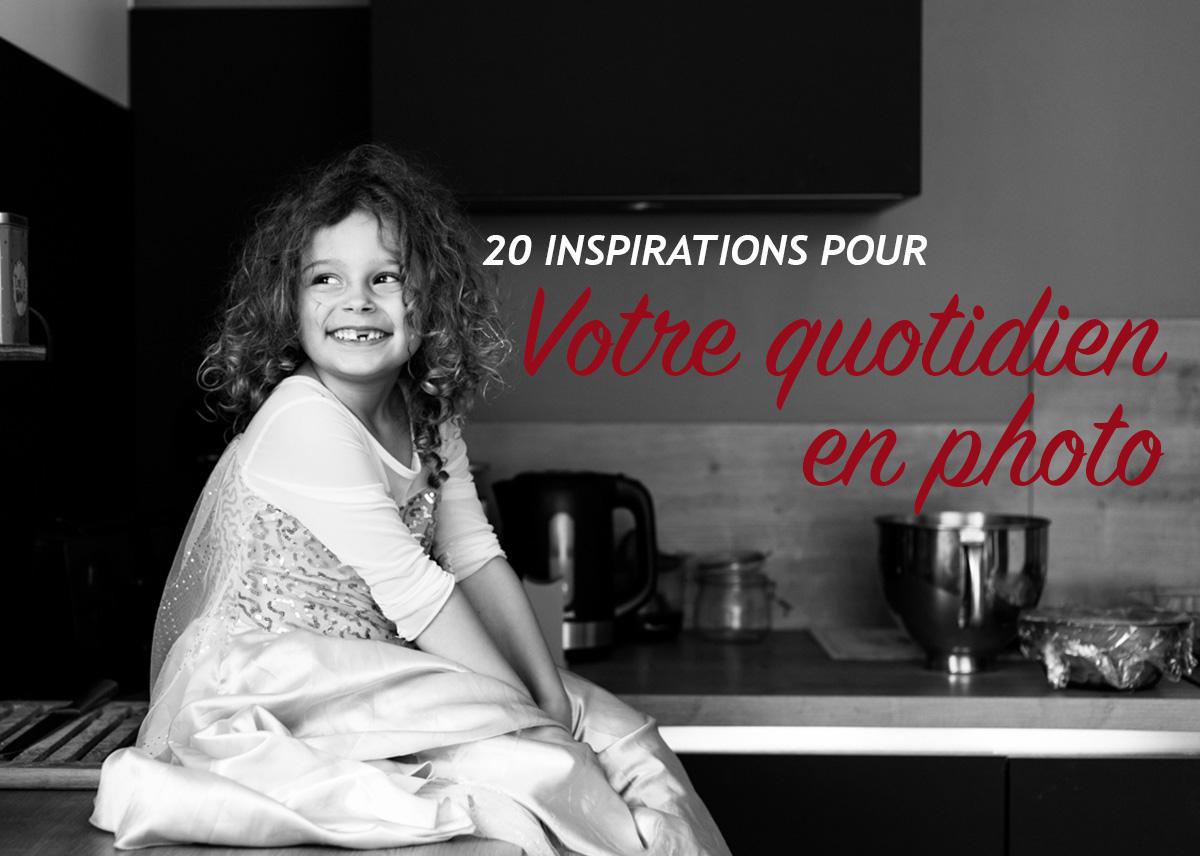 20 Inspirations pour votre quotidien en photo !