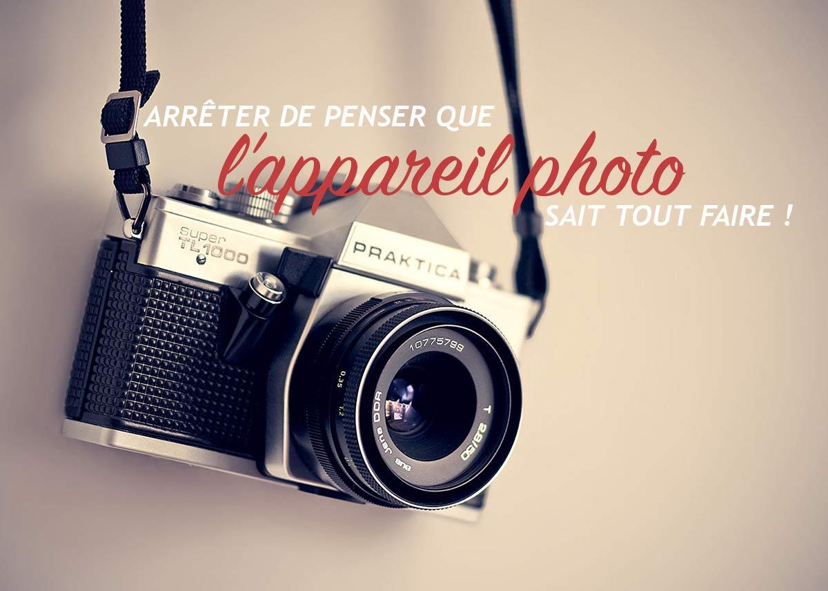 Arrêter de penser que l'appareil photo sait tout faire !!!