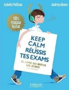 Keep calm et réussis tes exams ! : le livre qui motive les jeunes (et le tien aussi)