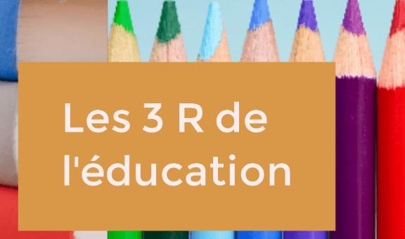 Les 3 R de l'éducation