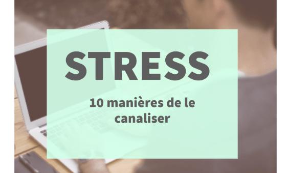 canaliser stress examens