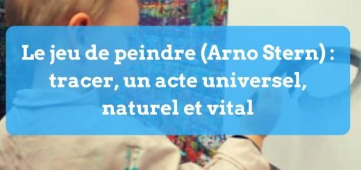 Le jeu de peindre (Arno Stern) - tracer, un acte universel, naturel et vital