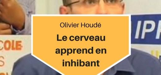Olivier Houdé - Le cerveau apprend en inhibant
