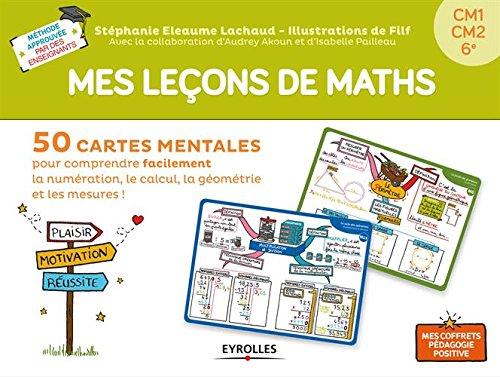 Mes leçons de maths : 50 cartes mentales pour comprendre facilement la numération, le calcul, la géométrie et les mesures (CM1-CM2-6e)