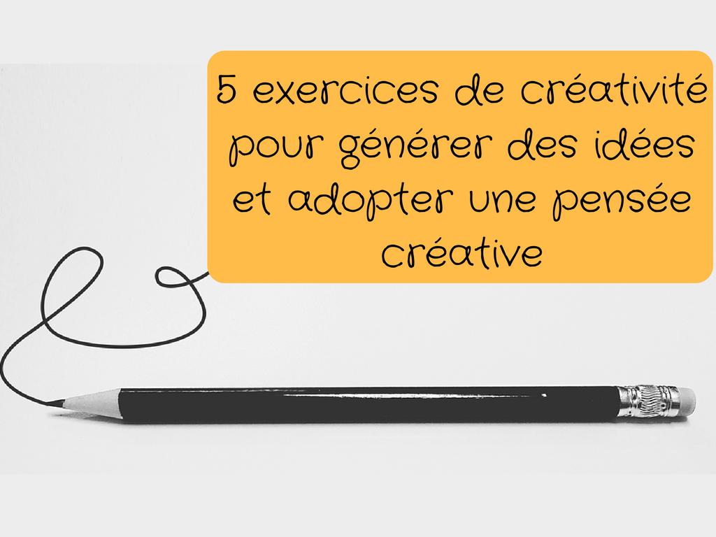 5 exercices de créativité pour générer des idées et adopter une pensée créative