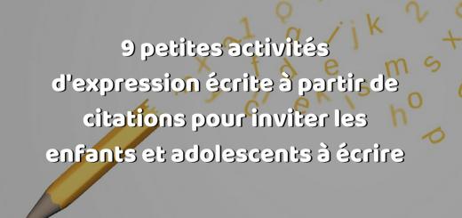 9 petites activités d'expression écrite à partir de citations pour inviter les enfants et adolescents à écrire
