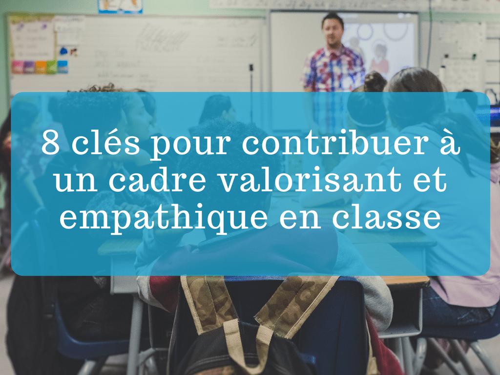 contribuer à un cadre valorisant et empathique en classe