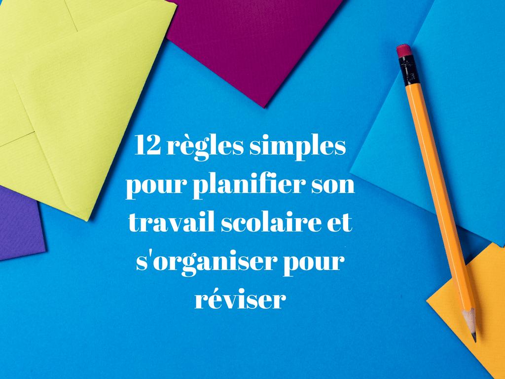 12 Règles Simples Pour Planifier Son Travail Scolaire Et S Organiser Pour Réviser