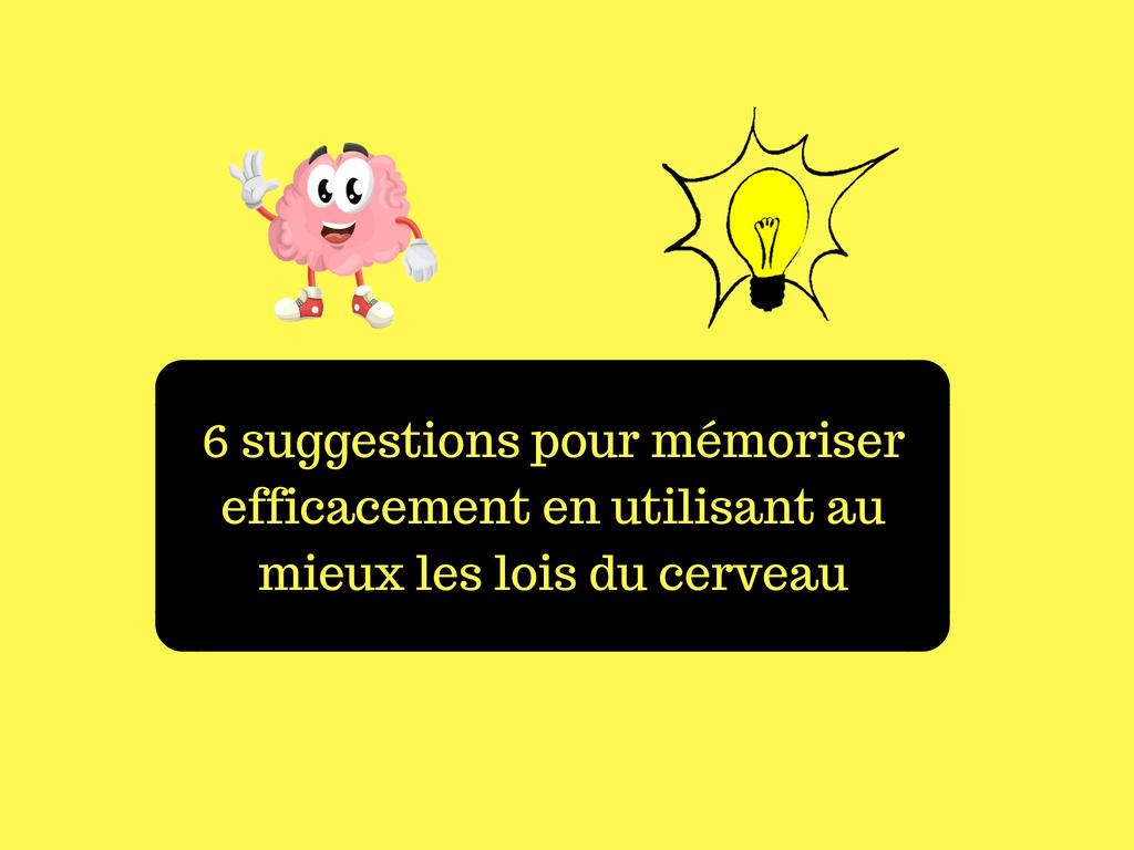 6 suggestions pour mémoriser efficacement en utilisant au mieux les lois du cerveau