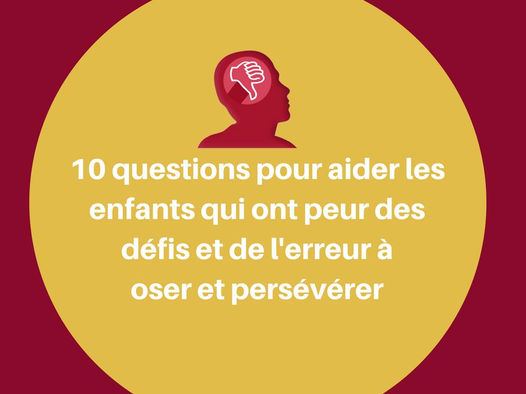 10 questions pour aider les enfants qui ont peur des défis et de l'erreur à oser et persévérer