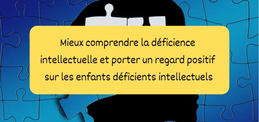 Mieux comprendre la déficience intellectuelle _ porter un regard positif sur les enfants déficients intellectuels pour accompagner leur évolution