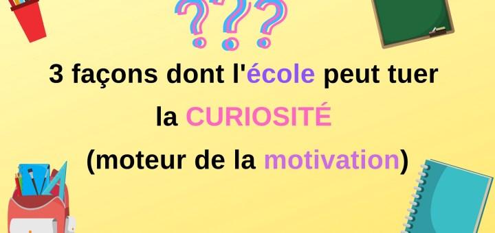 3 façons dont l'école peut tuer la curiosité (moteur de la motivation)