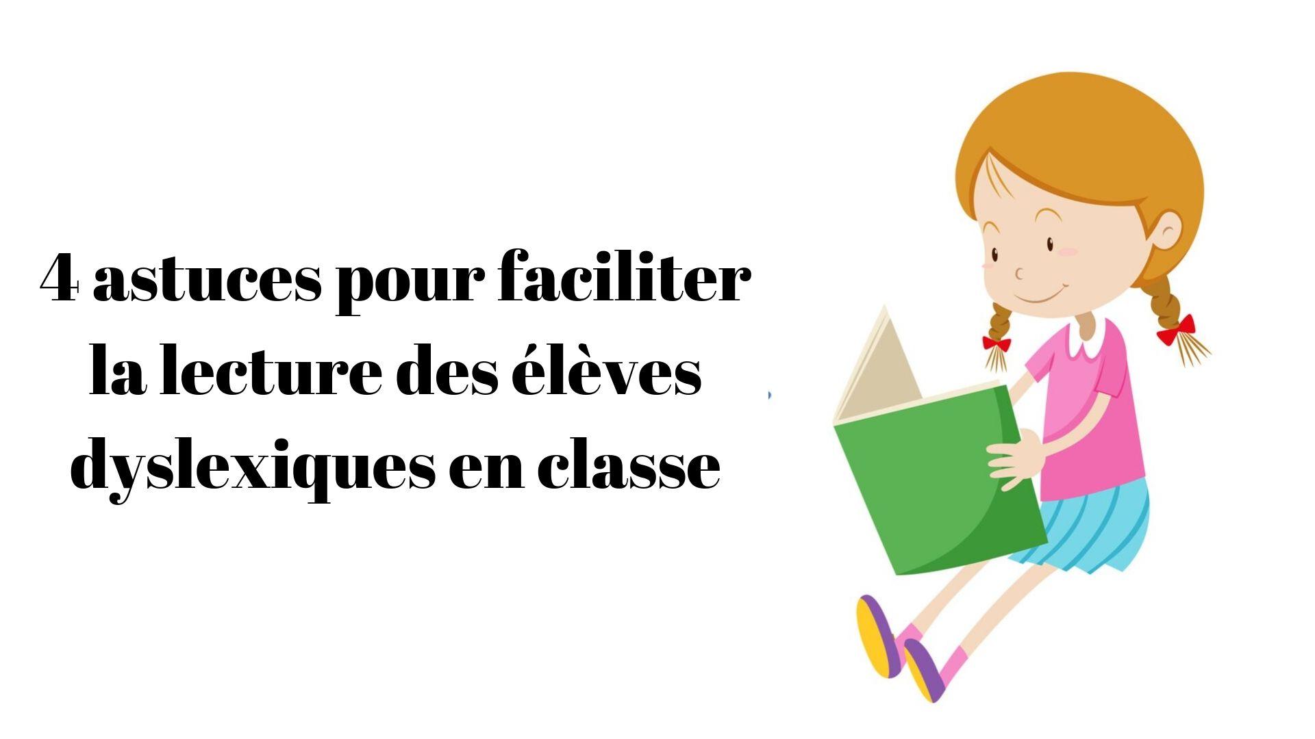 4 astuces pour faciliter la lecture des élèves dyslexiques en classe