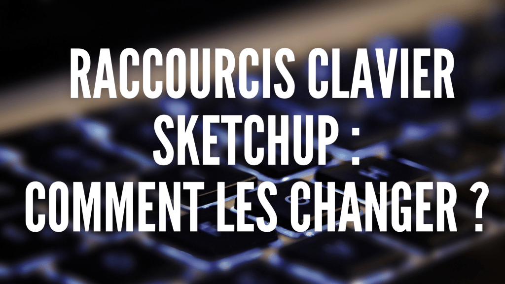 Raccourcis clavier Sketchup