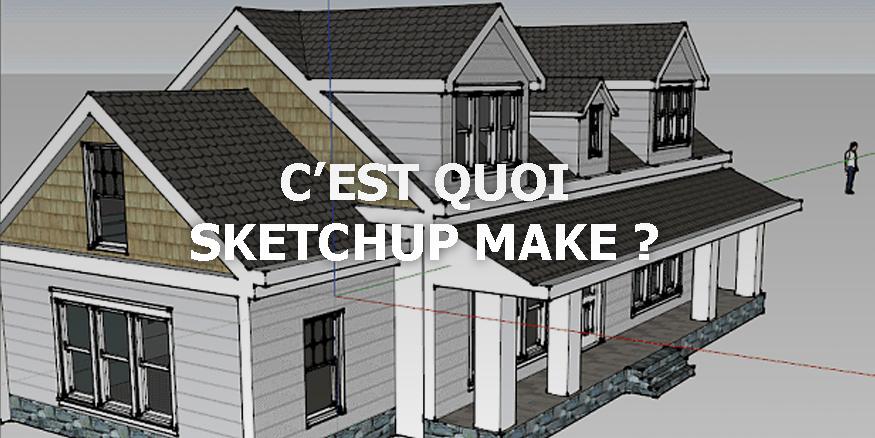 C'est quoi Sketchup make ?