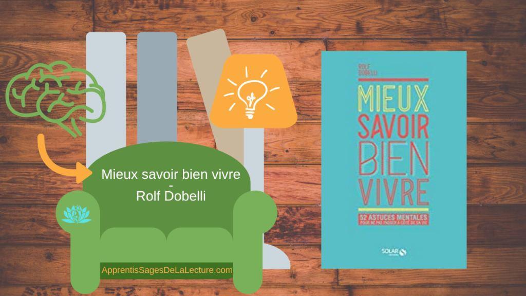 Mieux savoir bien vivre en 52 astuces mentales pour ne pas passer à côté de ta vie - Rolf Dobelli