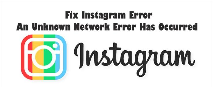 """Fix Instagram Error """"An Unknown Network Error Has Occurred"""""""