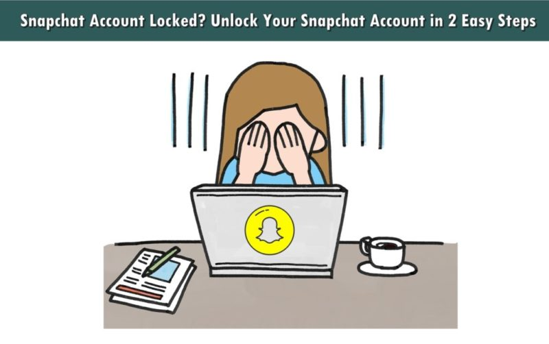 Snapchat Account Locked? How To Unlock Snapchat Account in few Steps