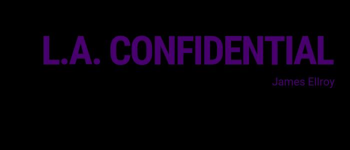 L. A. Confidential [James Ellroy]
