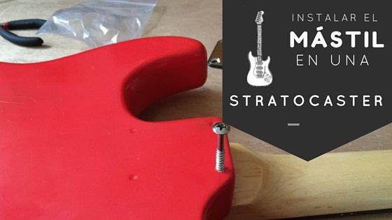Instalación del mástil en una guitarra tipo Stratocaster