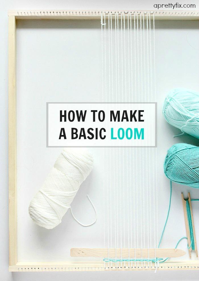 How To Make a Basic Loom - A Pretty Fix