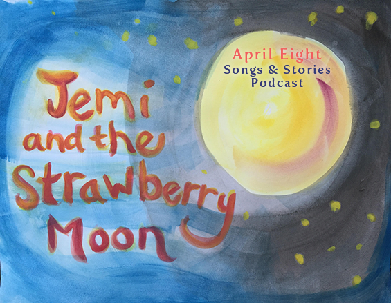 """Jemi and the Strawberry Moon"" and original fairytale story podcast for your family at aprileight.com"