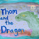 The Butterfly Adventurer Story 4, Thom and the Dragon on the April Eight Songs & Stories Podcast at aprileight.com