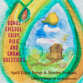 When gnomes and fairies ask me questions, what's a tale-spinner to do but answer? A wee Bonus Episode with a riddle and a hint about upcoming dragons... 🐉 April Eight Songs & Stories Podcast at aprileight.com