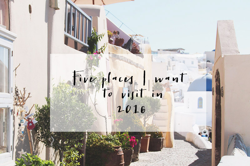Five Places I want to visit in 2016