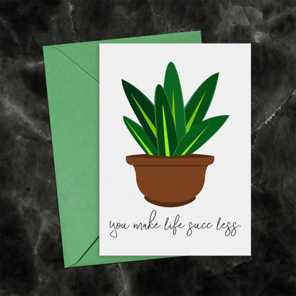 You Make Life Succ Less Succulent Printable Greeting Card