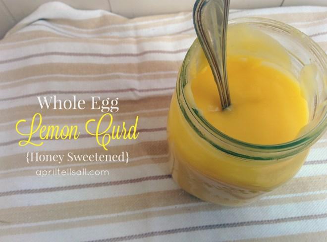 Whole Egg Lemon Curd {Honey Sweetened}