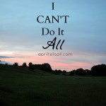 I Can't Do It All