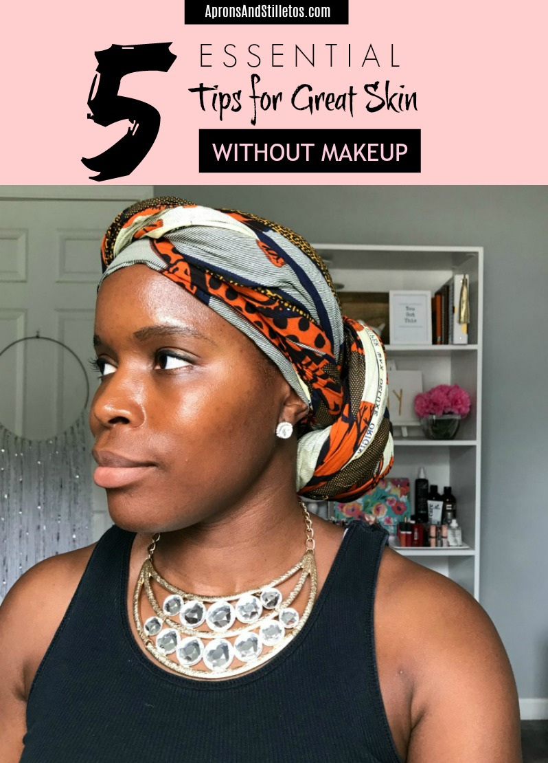 5 Essential Tips for Great Skin Without Makeup