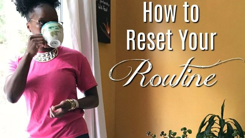 How to Reset Your Routine