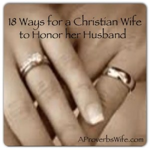 Christian Marriage | Honoring Husbands | Proverbs 31 Wife | A Proverbs Wife | Ephesican 5 Husband