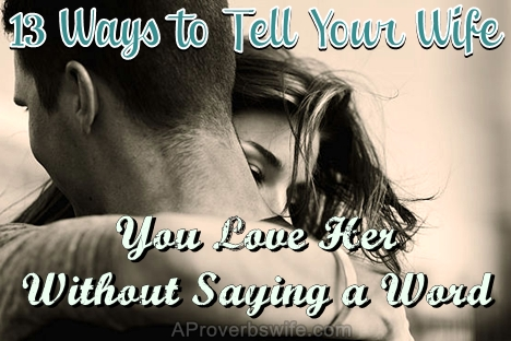 13 Ways To Tell Your Wife You Love Her Without Saying A Word
