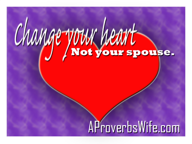 Change Your Heart Not Your Spouse