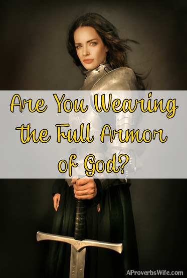 Are You Wearing the Full Armor of God? - AProverbsWife.com