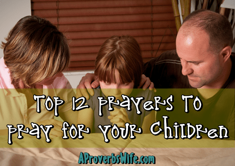 Top 12 Prayers to Pray for Your Children