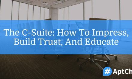 The C-Suite: How To Impress, Build Trust, And Educate