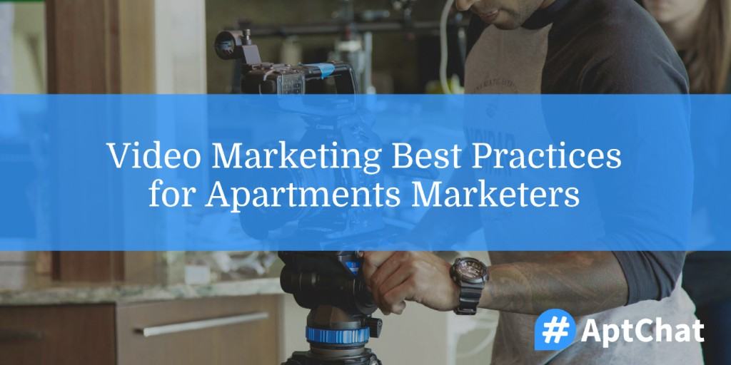 Video Marketing Best Practices for Apartment Marketers