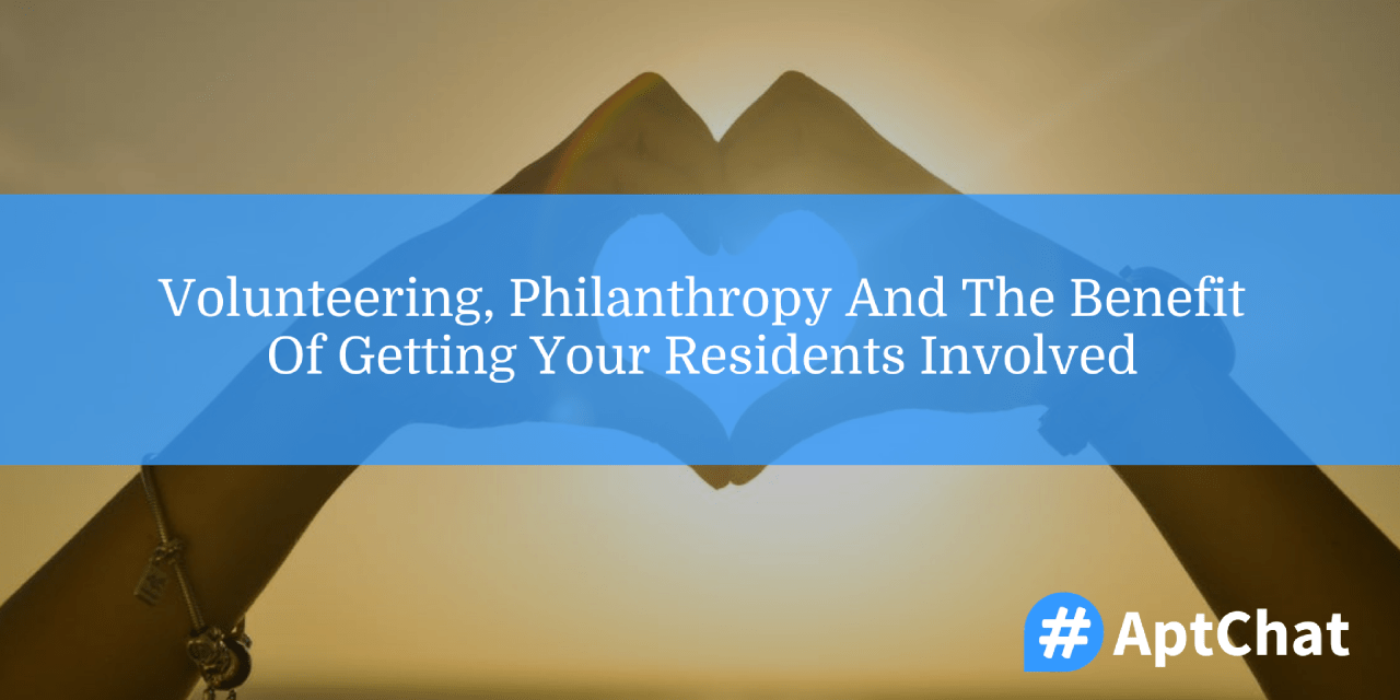 Volunteering, Philanthropy And The Benefit Of Getting Your Residents Involved