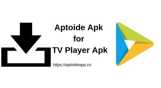 Aptoide Apk for TV Player Apk