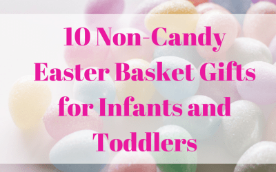 10 Non Candy Easter Basket Ideas for Infants and Toddlers