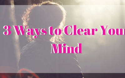Declutter Your Mind + Decrease Stress in 3 Easy Steps
