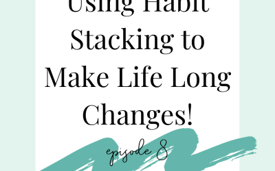 Podcast 08 Using Habit Stacking to Make Life Long Changes
