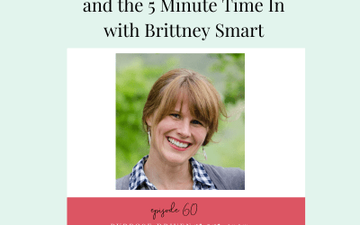 Being An Intentional Mom And The 5 Minute Time In With Brittney Smart
